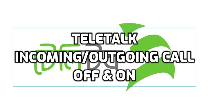 Teletalk Incoming and Outgoing Call Off/On Code